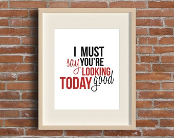 I must say you're looking good today - Printable Home Decor