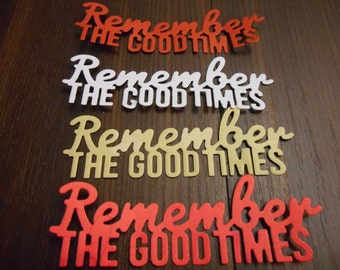 Die Cut Cardstock Remember The Good Times Word Sentiment Embellishments, Cards, Scrapbooks, Gifts, Tags, Decorations