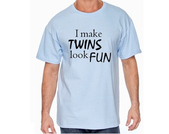 I Make Twins Look Fun (front)  #TwinDad (back) Great for Father's Day gift! Father of twins. Dad knows how to make twins look fun! See Pics