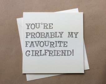 You're Probably My Favourite Girlfriend! - Handmade Rubber-Stamped Greetings Card - Funny Card - Cheeky Card - Funny Anniversary Card