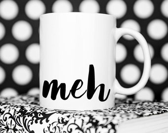 Meh Mug, Meh, Coffee Mug, Meh Coffee Mug, Funny Mug, Coffee Cup, Funny Coffee Mug, Quote Mug, Tea, Coffee Lover, Coffee Lovers Gift, Funny
