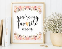 Mother's Day Gift, Mother's Day, You're My Favorite Mom, Mother's Day From Daughter, Print For Mother, Print For Mom, Mother Day Quote