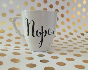 Nope Coffee Mug, Nope Coffee Cup, Sarcastic Coffee Mug, No Not Today, Snarky Mug, Snarky Gift, Sarcastic Gift