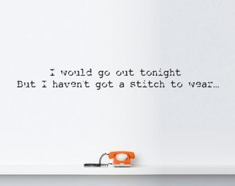 I Would Go Out Tonight.. Wall Sticker