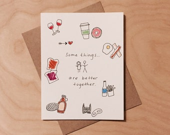 Some things are better together love card
