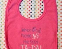 """Custom Embroidered Baby Bib - """"When God made Me he said TA-DA!"""""""