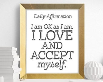 Daily Affirmations, Positive Affirmation, Quote, I am ok as I am. I Love and Accept myself, Printable Quote