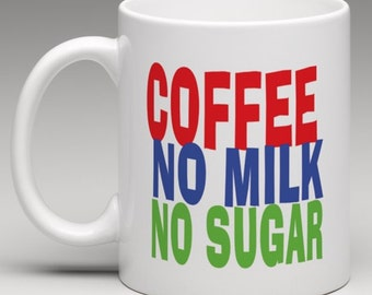 How you like it - Coffee No Milk No Sugar - Novelty Mug