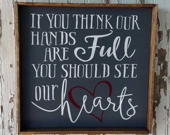 If You Think Our Hands Are Full, You should See Our Hearts. Framed Sign. Children. Grandchildren. Babies