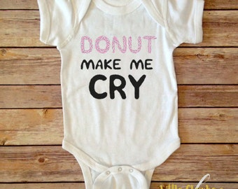 Donut Make Me Cry | Donut Bodysuit | Funny Bodysuit | Cute Baby Clothes | Funny Baby Clothes | Donut Shirt | Baby Shower Gift | New Baby