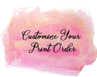 Customize Your Print Order - Instant Download