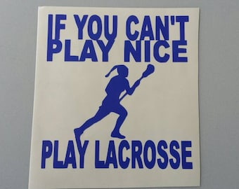 LACROSSE Female If You Can't Play Nice LAX Vinyl Decal .. Free Shipping .. Window Car Sticker Laptop Wine Glass Beer Mug Frame Sports Bottle