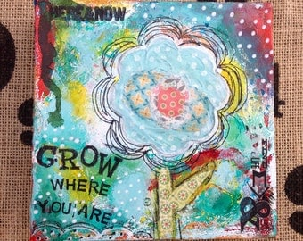 Grow Where You Are is a original piece of art. It is made on a deep sided 6x6 canvas