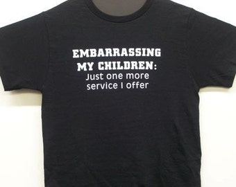 Embarrassing my children: Just one more service I offer -T-Shirt / Brand New / Funny,Offensive,Rude -T-Shirts