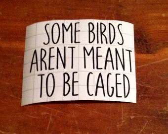 Some Birds Arent Meant to be Caged Decal