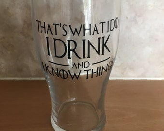 Game of Thrones That's what I do, I drink and I know things Pint Glass, also available on a wine glass sets available gift sets available