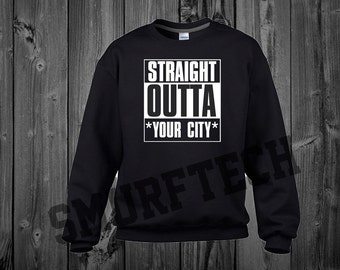 Straight Outta *YOUR CITY* Crewneck Sweater / Sweatshirt