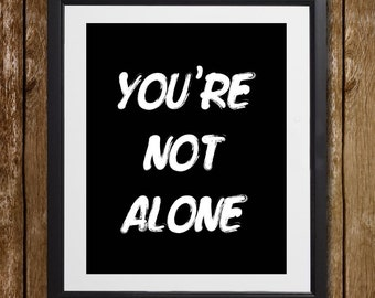 You're Not Alone Wall Art - Wall Print - Wall Decor - Typography Art - You're Never Alone - Black and White Print - You Are Not Alone Print
