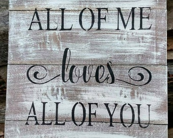 All of me, loves all of you wood sign
