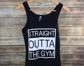 Straight Outta The Gym Tank: Women's Workout Gym Shirt- 5 Colors Available