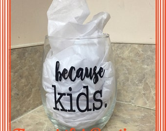 "Customizable ""Because Kids"" Stemless Wine Glass **Able To Be Personalized**"