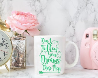 Don't follow your dreams chase them - Coffee Mug
