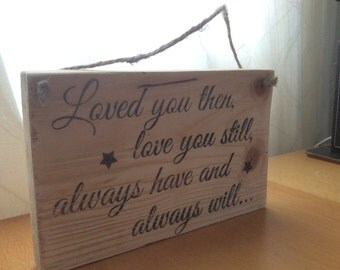 Loved You Then Wooden Sign