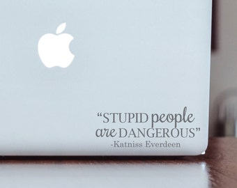 Laptop Decal -Stupid People are Dangerous Katniss Everdeen | Hunger Games Sticker Quote | Mac Book Decal | Apple MacBook | Movie line quote