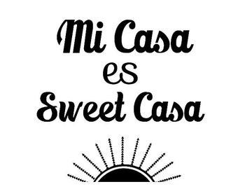 Mi Casa es Sweet Casa.