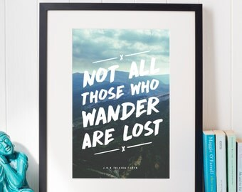 Not All Those Who Wander Are Lost // J.R.R. Tolkien Quote // Travel Print // Wanderlust Artwork // Home Office Print // Lord Of The Rings