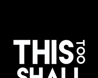 This Too Shall Pass Printable Quote