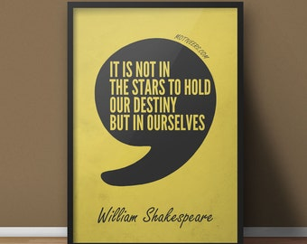 We hold our destiny - Shakespeare quote