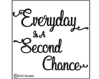 Everyday Is A Second Chance SVG DXF EPS Cutting File For Cricut Explore,Silhouette & More.Instant Download.Personal and Commercial Use.Vinyl