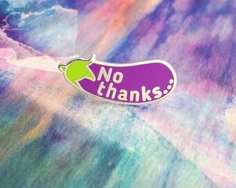 No Thanks... - Aubergine Eggplant Emoji Enamel Pin Badge - Feminist Pin