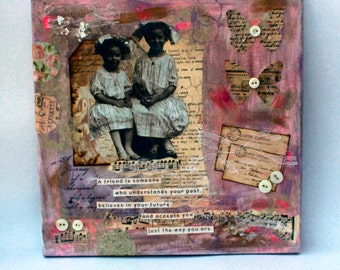 A Friend  10 x 10 inch altered mixed media collage art canvas and embellishments