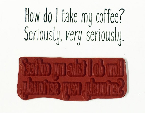 Altered Attic Unmounted Rubber Stamp - How Do I Take My Coffee Seriously - Funny Java Lover Quote Greeting Card Scrapbook Humor