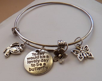 Today Would Be A Lovely Day To Be A Butterfly Charm, Butterflies and Flower    Bangle Charm Bracelet, Flowers, Butterfly, Expandable,
