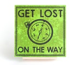 """Get Lost On The Way 6"""" Screenprint"""