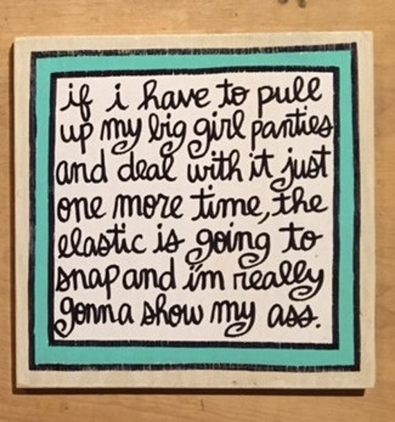 Big Girl Panties Quotes: Hand Painted Quote Sign Pull Up My BIG Girl PANTIES Funny