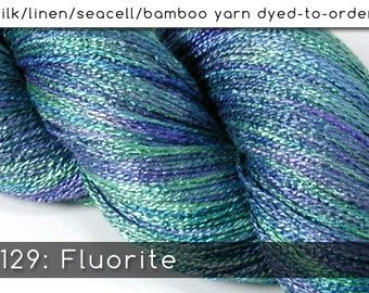DtO 129: Fluorite on Silk/Linen/Seacell/Bamboo Yarn Custom Dyed-to-Order