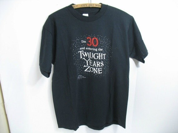 Twilight Years Zone Shirt, 30th Birthday T-Shirt, Vintage 1980s I'm Turning 30 Birthday Greeting Shirt by Shoebox