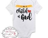I Am A Child of God Onesie or T Shirt, Christian Apparel, Faith Based Apparel