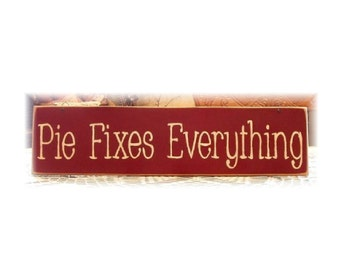 Pie Fixes Everything primitive wood sign