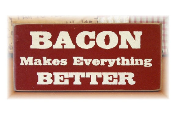 BACON makes everything better primitive wood sign