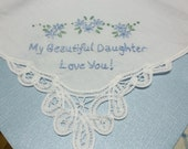 FOR SHELBY ONLY/ Mom to daughter, something blue, my beautiful daughter, hand embroidered, wedding handkerchief, can be personalized