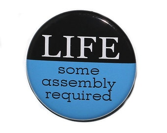 Life Some Assembly Required - Pinback Button Badge 1 1/2 inch 1.5 - Magnet Keychain or Flatback