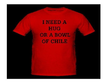 I Need a Hug Or A Bowl of Chile - Silkscreened Silk Screen T-Shirt handmade graphic tee children youth women men tees S-M-L-XLshirt