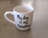 Mug - My Dog is My Valentine