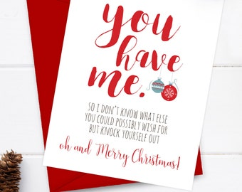 Funny Christmas Card - Boyfriend Card - Christmas Card - Girlfriend Card, Christmas Greeting Card - Just for fun - You have me, merry x-mas