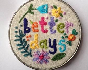Hoop Art, Hand Embroidered Hoop, Better Days Embroidered Hoop